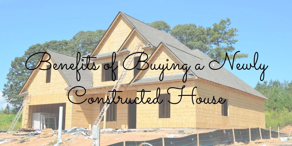 10 Benefits of Buying a Newly Constructed House